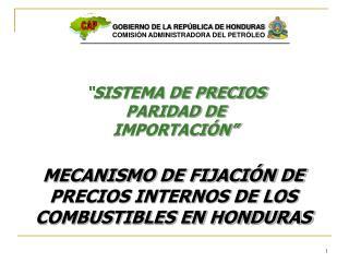 MECANISMO DE FIJACIÓN DE PRECIOS INTERNOS DE LOS COMBUSTIBLES EN HONDURAS