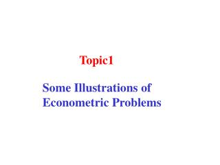 Some Illustrations of  Econometric Problems