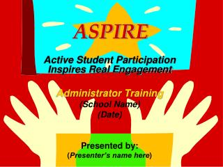 ASPIRE Active Student Participation Inspires Real Engagement Administrator Training (School Name)