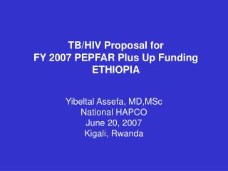 TB/HIV Proposal for  FY 2007 PEPFAR Plus Up Funding  ETHIOPIA