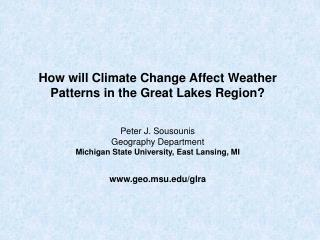 How will Climate Change Affect Weather Patterns in the Great Lakes Region? Peter J. Sousounis