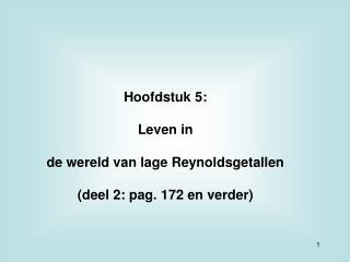 Hoofdstuk 5: Leven in de wereld van lage Reynoldsgetallen (deel 2: pag. 172 en verder)