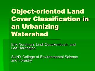 Object-oriented Land Cover Classification in an Urbanizing Watershed
