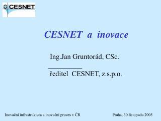 CESNET  a  inovace                      Ing.Jan Gruntorád, CSc.