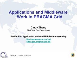 Cindy Zheng PRAGMA Grid Coordinator Pacific Rim Application and Grid Middleware Assembly
