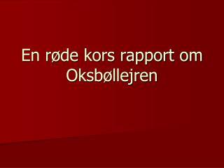 En røde kors rapport om  Oksbøllejren