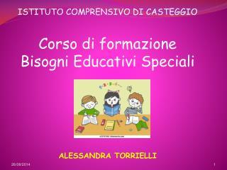 ISTITUTO COMPRENSIVO DI CASTEGGIO Corso di formazione Bisogni Educativi Speciali