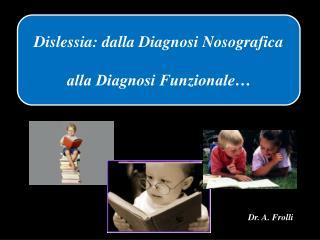 Dislessia: dalla Diagnosi Nosografica alla Diagnosi Funzionale�