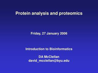 Protein analysis and proteomics Friday, 27 January 2006 Introduction to Bioinformatics