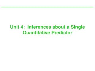 Unit 4:  Inferences about a Single Quantitative Predictor