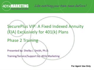 SecurePlus VIP:  A Fixed Indexed Annuity (FIA) Exclusively for 401(k) Plans Phase 2 Training