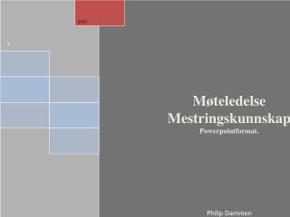 Møteledelse Mestringskunnskap Powerpointformat . Philip Dammen Norges Musikkhøgskole