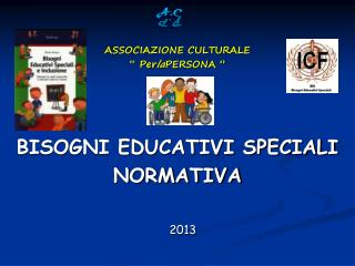 """ASSOCIAZIONE CULTURALE """"  Per la PERSONA  """" BISOGNI EDUCATIVI SPECIALI NORMATIVA 2013"""