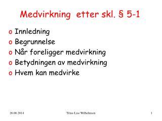 Medvirkning  etter skl. § 5-1