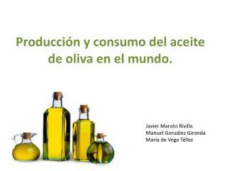 Producción y consumo del aceite de oliva en el mundo.
