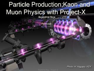 Particle  Production;Kaon  and  Muon  Physics with Project-X Rajendran  Raja