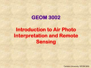 GEOM 3002 Introduction to Air Photo Interpretation and Remote Sensing
