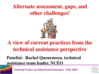 Alternate assessment, gaps, and other challenges!