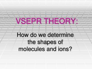 VSEPR THEORY: