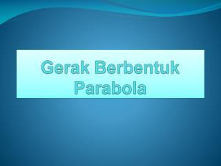 Gerak Berbentuk  Parabola