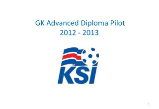 GK Advanced Diploma Pilot 2012 - 2013