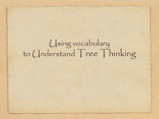 Using vocabulary  to Understand  Tree Thinking