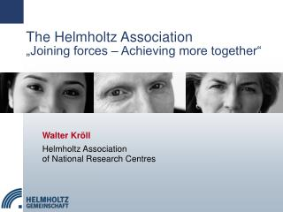 "The Helmholtz Association ""Joining forces  –  Achieving more together"""