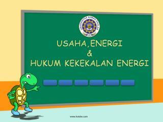 USAHA,ENERGI & HUKUM KEKEKALAN ENERGI