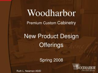 Woodharbor Premium Custom  Cabinetry New Product Design Offerings Spring 2008