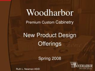 Woodharbor Premium Custom  Cabinetry New Product Design Offerings Spring 2008