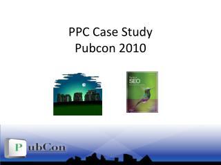 PPC Case Study Pubcon 2010