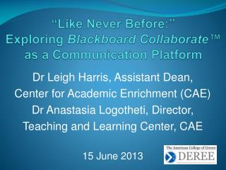 """""""Like Never Before:""""  Exploring  Blackboard Collaborate™  as a Communication Platform"""