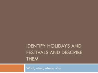 Identify holidays and festivals and describe them