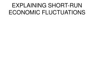 EXPLAINING SHORT-RUN ECONOMIC FLUCTUATIONS