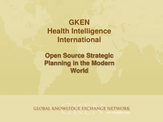 GKEN  Health Intelligence International Open Source Strategic Planning in the Modern World