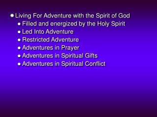 Living For Adventure with the Spirit of God Filled and energized by the Holy Spirit