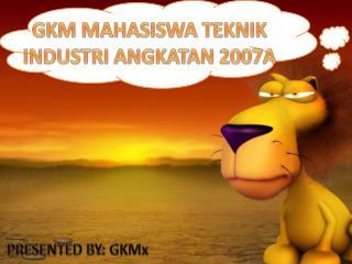 GKM MAHASISWA TEKNIK INDUSTRI ANGKATAN 2007A
