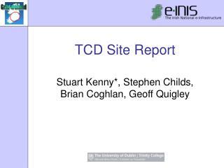 TCD Site Report
