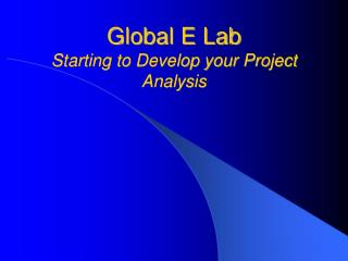 Global E Lab Starting to Develop your Project Analysis