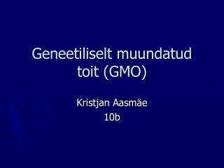 Geneetiliselt muundatud toit (GMO)