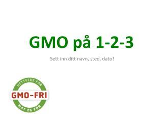GMO på 1-2-3