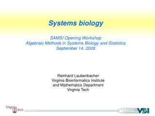 Reinhard Laubenbacher Virginia Bioinformatics Institute and Mathematics Department Virginia Tech