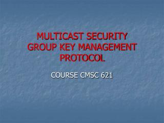 MULTICAST SECURITY GROUP KEY MANAGEMENT PROTOCOL