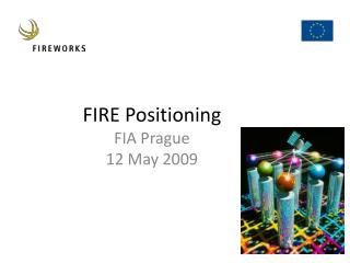 FIRE Positioning FIA Prague 12 May 2009