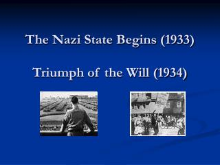 The Nazi State Begins (1933) Triumph of the Will (1934)