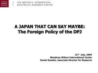 A JAPAN THAT CAN SAY MAYBE: The Foreign Policy of the DPJ