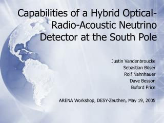 Capabilities of a Hybrid Optical-Radio-Acoustic Neutrino Detector at the South Pole