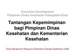 Tantangan Kepemimpinan bagi Pimpinan Dinas Kesehatan dan Kementerian Kesehatan