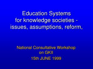 Education Systems  for knowledge societies - issues, assumptions, reform,