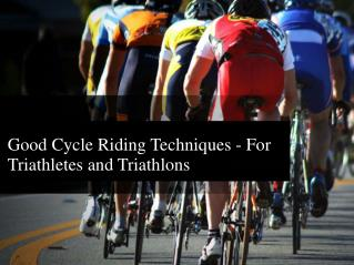 Good Cycle Riding Techniques - For Triathletes and Triathlon